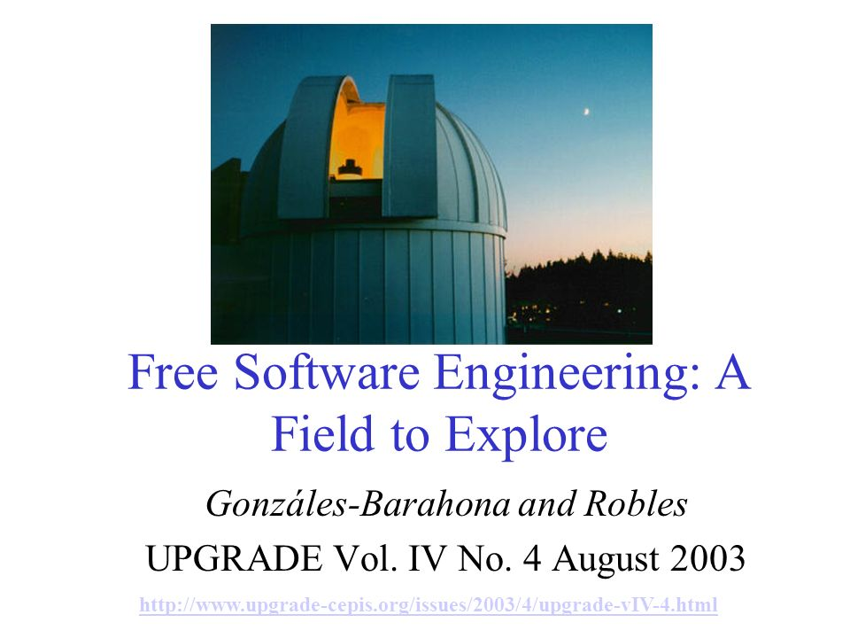 Free Software Engineering: A Field to Explore Gonzáles-Barahona and Robles UPGRADE Vol.
