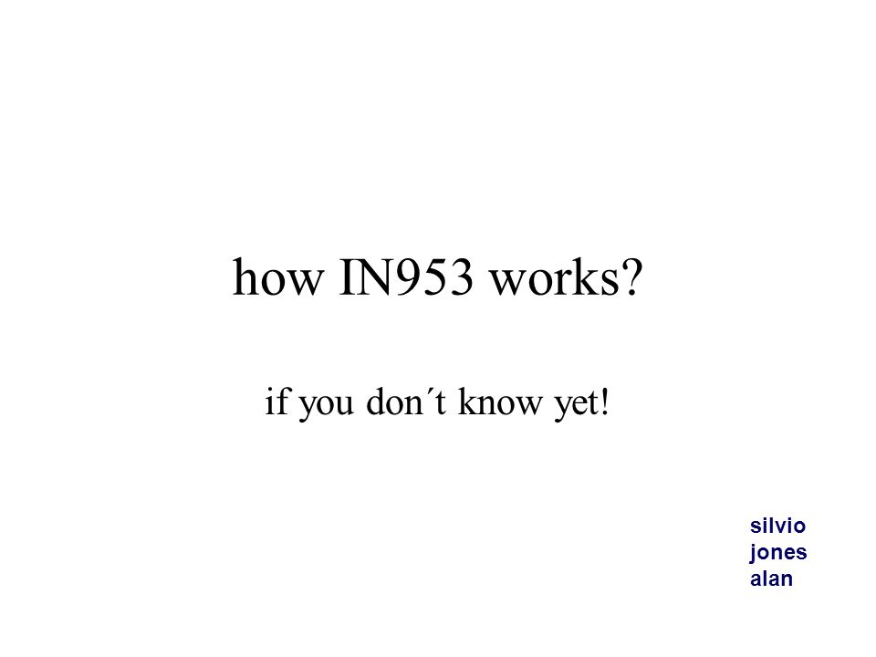 how IN953 works? if you don´t know yet! silvio jones alan