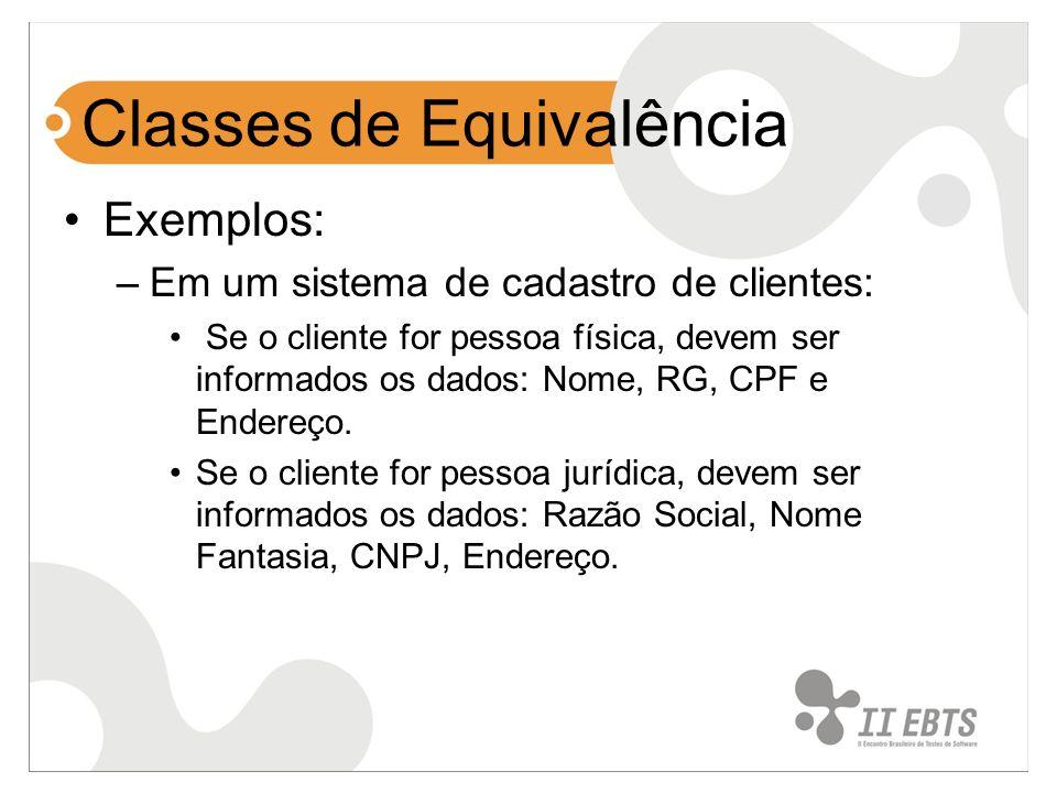 Classes de Equivalência Exemplos: –Em um sistema de cadastro de clientes: Se o cliente for pessoa física, devem ser informados os dados: Nome, RG, CPF