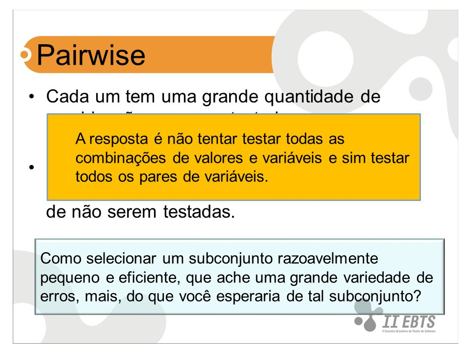 Pairwise Cada um tem uma grande quantidade de combinações a serem testadas. Cada um tem uma grande quantidade de combinações que podem ser muito arris