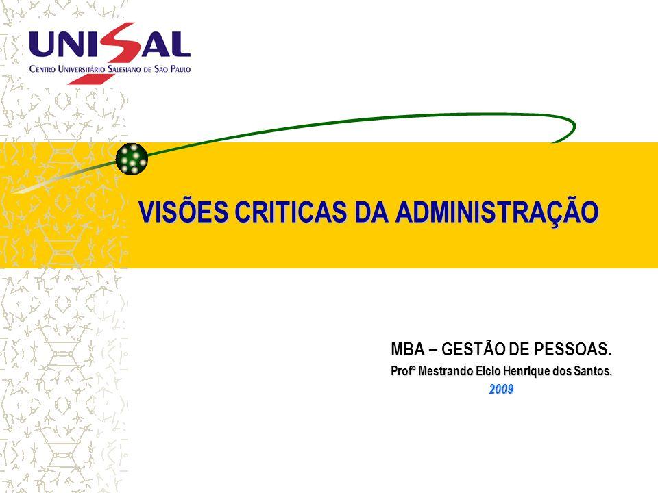 VISÕES CRITICAS DA ADMINISTRAÇÃO MBA – GESTÃO DE PESSOAS. Profº Mestrando Elcio Henrique dos Santos. 2009 2009