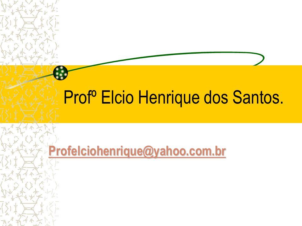 Profº Elcio Henrique dos Santos. Profelciohenrique@yahoo.com.br