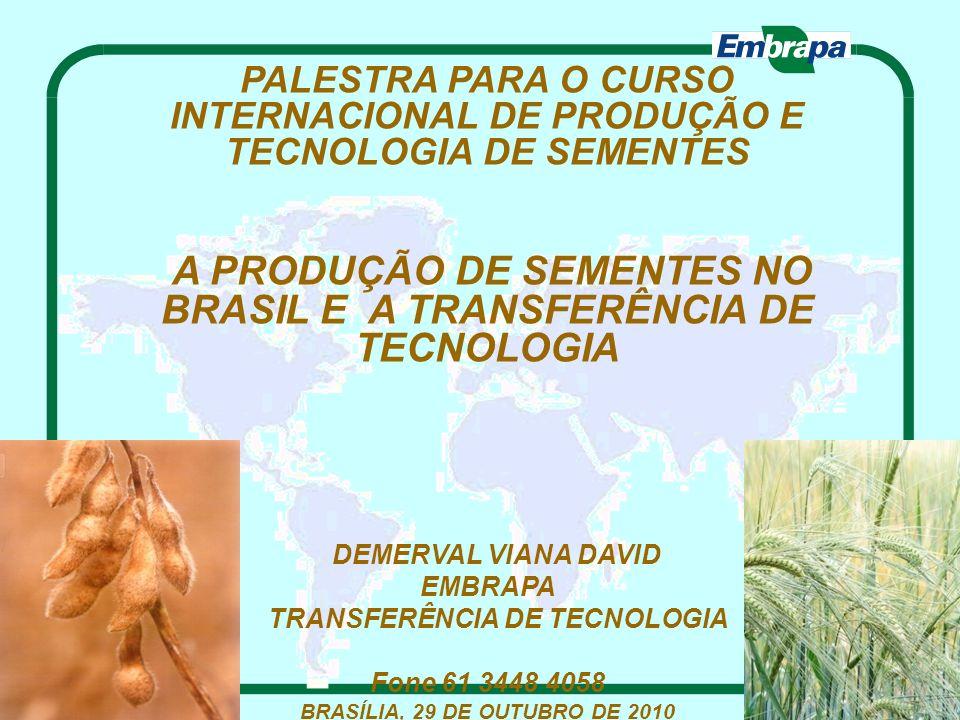 PALESTRA PARA O CURSO INTERNACIONAL DE PRODUÇÃO E TECNOLOGIA DE SEMENTES A PRODUÇÃO DE SEMENTES NO BRASIL E A TRANSFERÊNCIA DE TECNOLOGIA DEMERVAL VIA