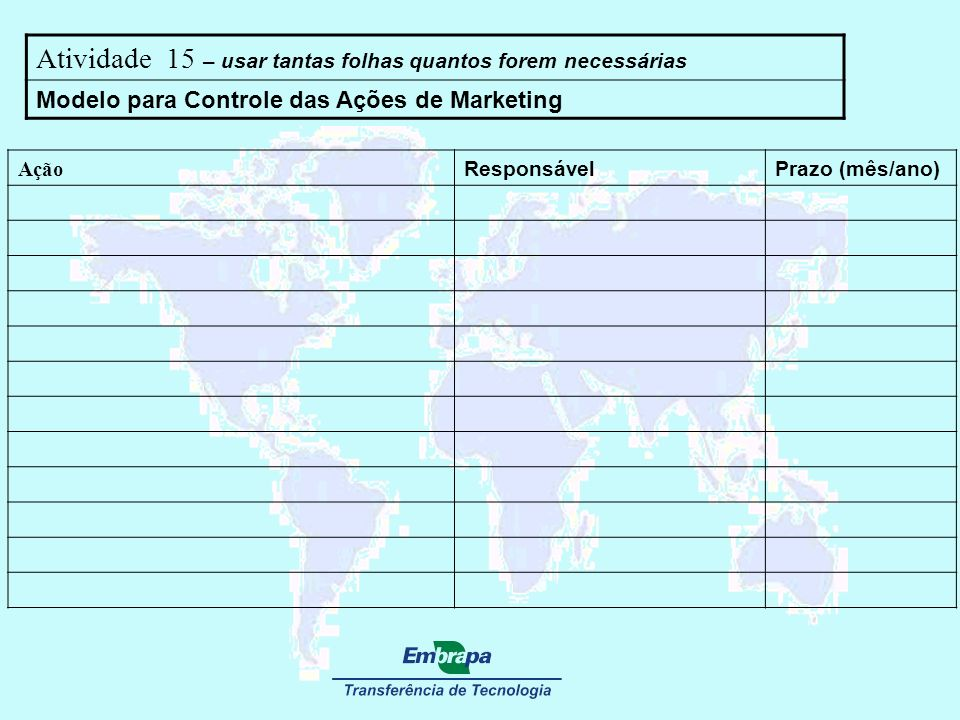 Atividade 15 – usar tantas folhas quantos forem necessárias Modelo para Controle das Ações de Marketing Ação ResponsávelPrazo (mês/ano)