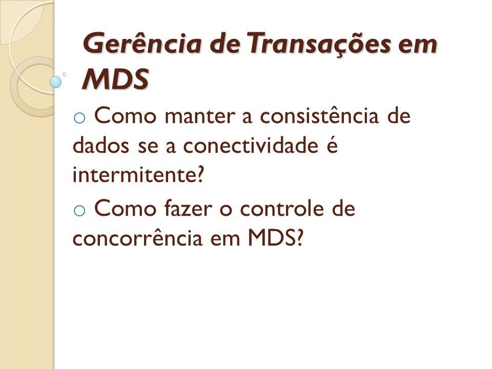 Gerência de Transações em MDS o Como manter a consistência de dados se a conectividade é intermitente? o Como fazer o controle de concorrência em MDS?