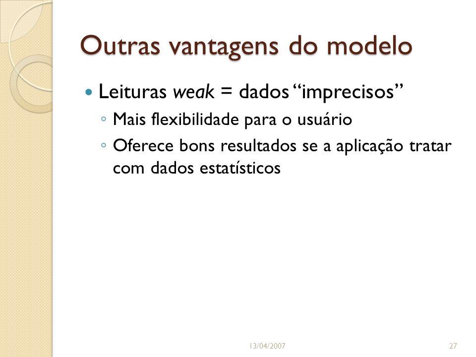 Outras vantagens do modelo 13/04/200727 Leituras weak = dados imprecisos Mais flexibilidade para o usuário Oferece bons resultados se a aplicação tratar com dados estatísticos