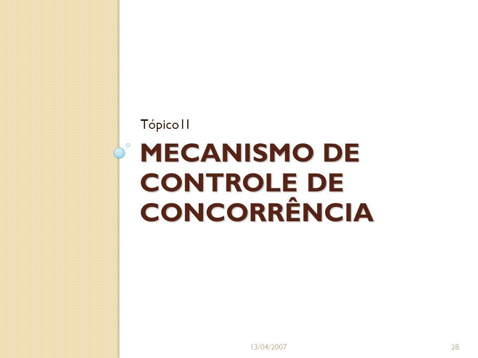 MECANISMO DE CONTROLE DE CONCORRÊNCIA Tópico1I 13/04/200728