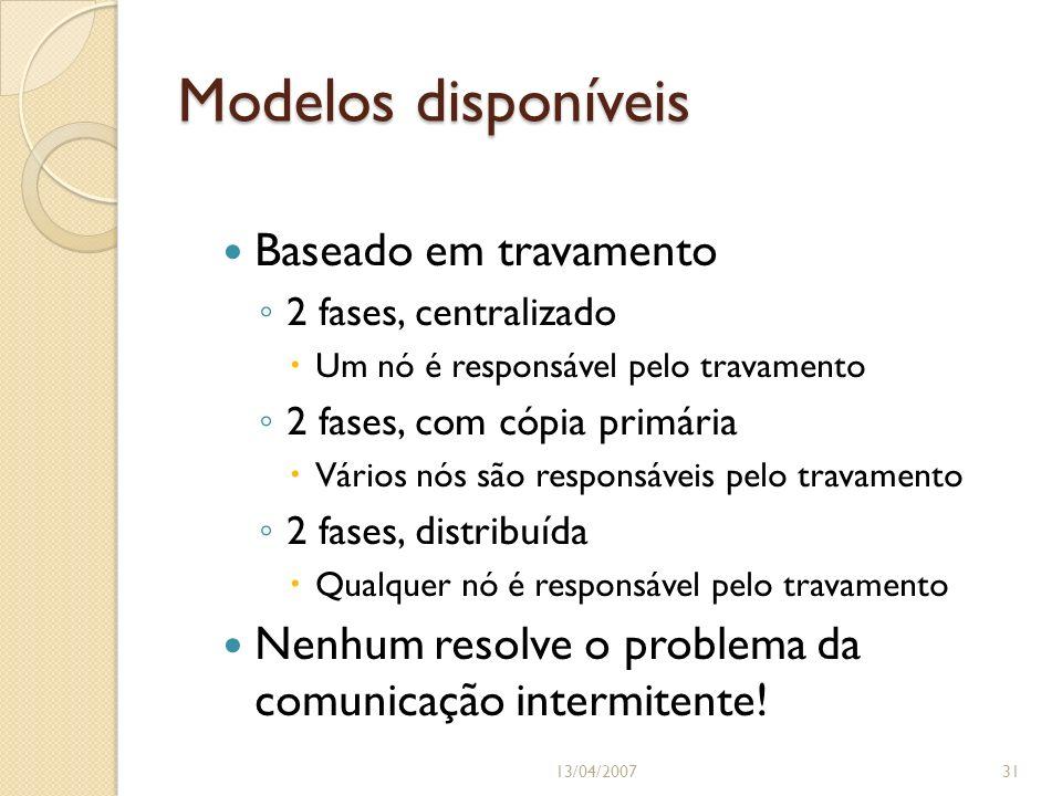 Modelos disponíveis Baseado em travamento 2 fases, centralizado Um nó é responsável pelo travamento 2 fases, com cópia primária Vários nós são respons