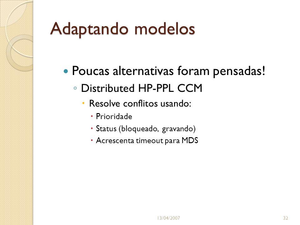 Adaptando modelos Poucas alternativas foram pensadas! Distributed HP-PPL CCM Resolve conflitos usando: Prioridade Status (bloqueado, gravando) Acresce
