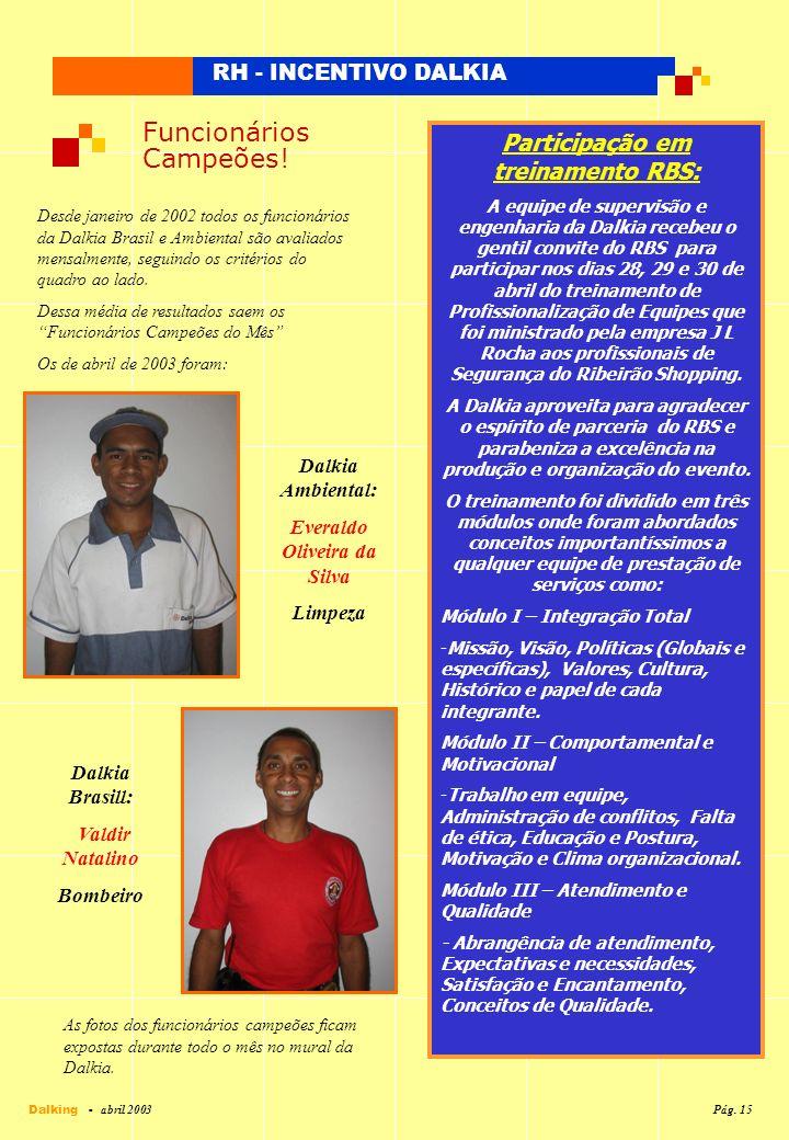 RH - INCENTIVO DALKIA Funcionários Campeões! Desde janeiro de 2002 todos os funcionários da Dalkia Brasil e Ambiental são avaliados mensalmente, segui