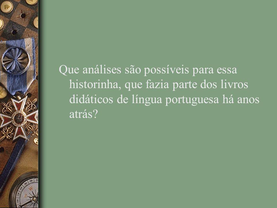 Que análises são possíveis para essa historinha, que fazia parte dos livros didáticos de língua portuguesa há anos atrás?