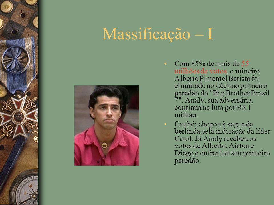 Massificação – I Com 85% de mais de 55 milhões de votos, o mineiro Alberto Pimentel Batista foi eliminado no décimo primeiro paredão do Big Brother Brasil 7 .