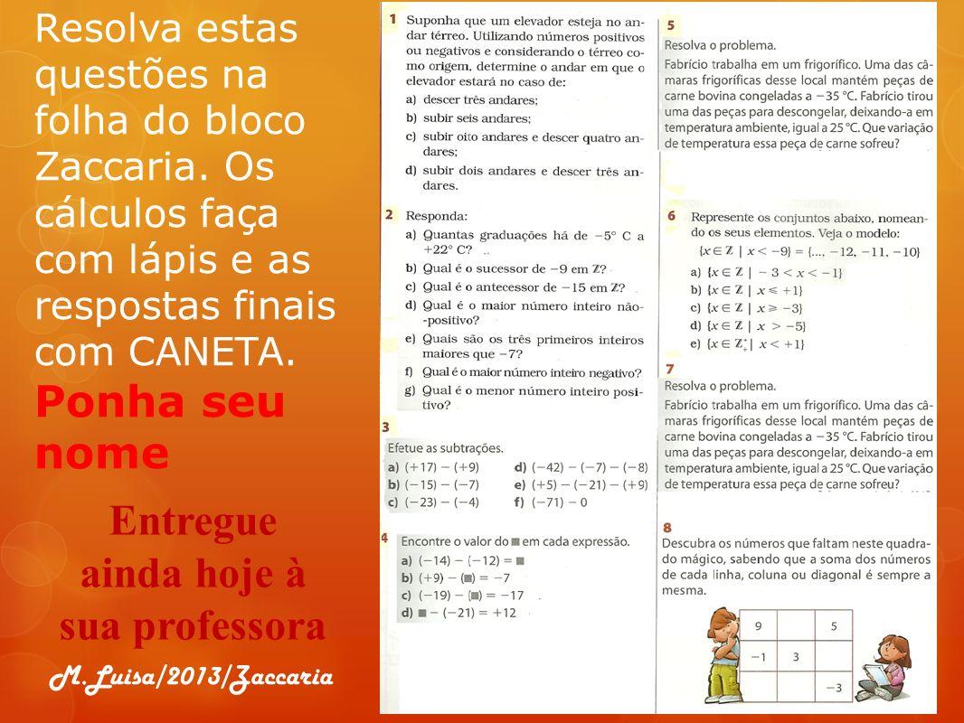 Resolva estas questões na folha do bloco Zaccaria. Os cálculos faça com lápis e as respostas finais com CANETA. Ponha seu nome Entregue ainda hoje à s