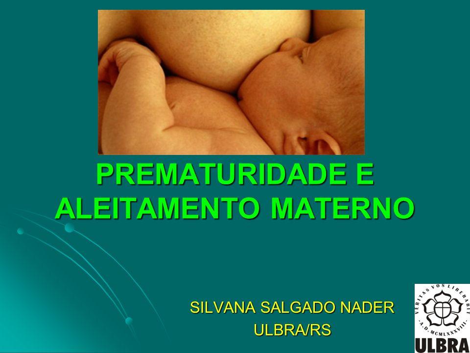 PREMATURIDADE E ALEITAMENTO MATERNO SILVANA SALGADO NADER ULBRA/RS