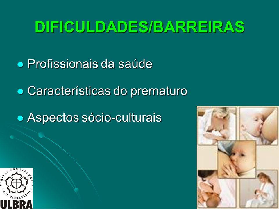 DIFICULDADES/BARREIRAS Profissionais da saúde Profissionais da saúde Características do prematuro Características do prematuro Aspectos sócio-culturai