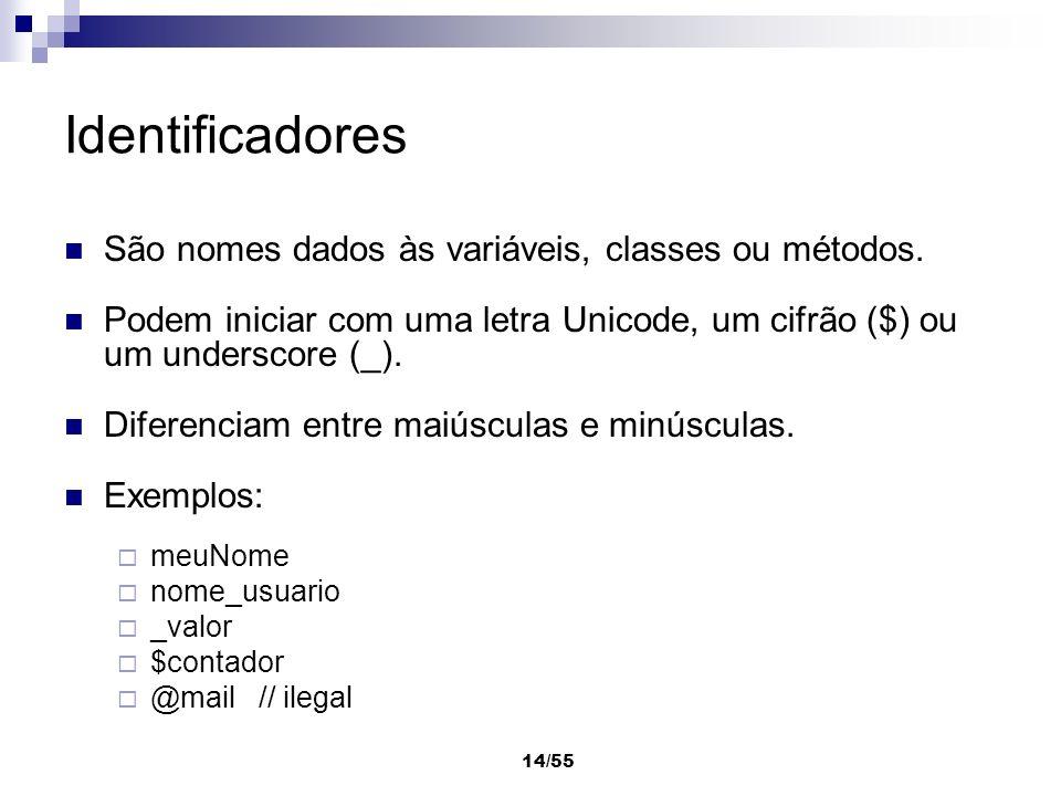 14/55 Identificadores São nomes dados às variáveis, classes ou métodos. Podem iniciar com uma letra Unicode, um cifrão ($) ou um underscore (_). Difer