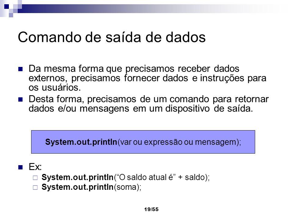 19/55 Comando de saída de dados Da mesma forma que precisamos receber dados externos, precisamos fornecer dados e instruções para os usuários. Desta f