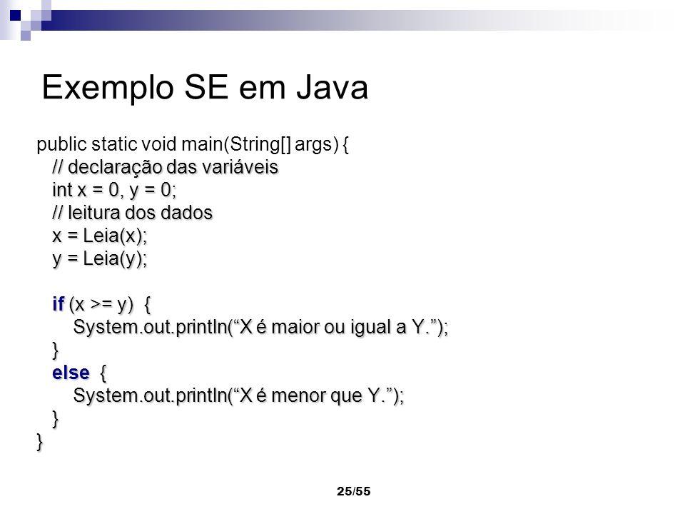 25/55 Exemplo SE em Java public static void main(String[] args) { // declaração das variáveis // declaração das variáveis int x = 0, y = 0; int x = 0,