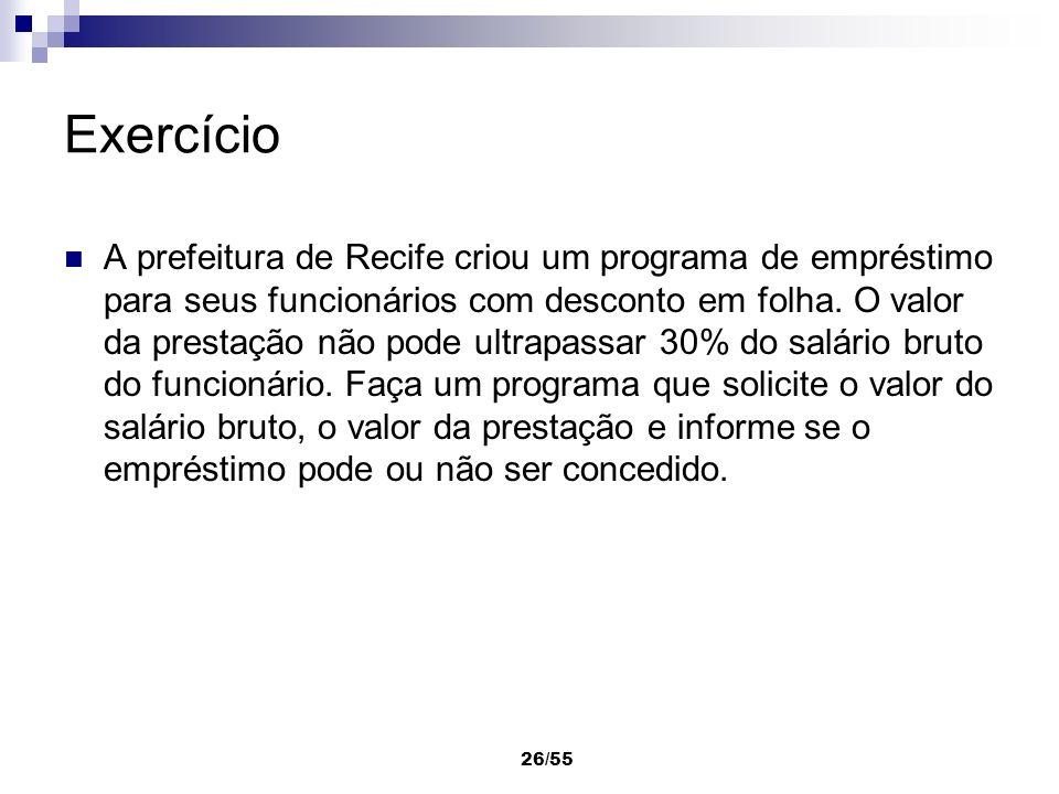 26/55 Exercício A prefeitura de Recife criou um programa de empréstimo para seus funcionários com desconto em folha. O valor da prestação não pode ult