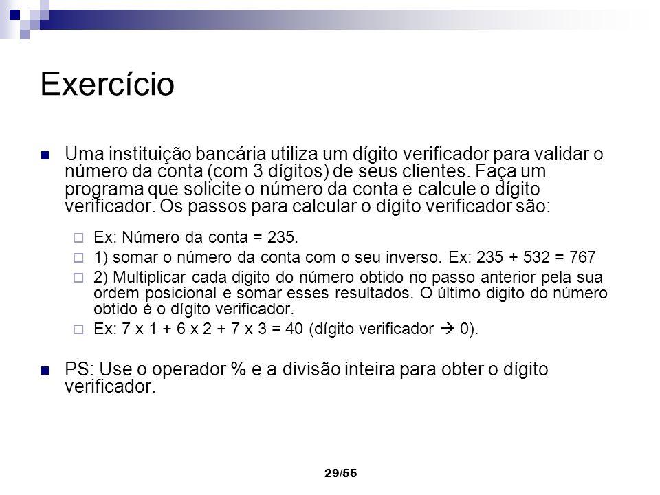 29/55 Exercício Uma instituição bancária utiliza um dígito verificador para validar o número da conta (com 3 dígitos) de seus clientes. Faça um progra