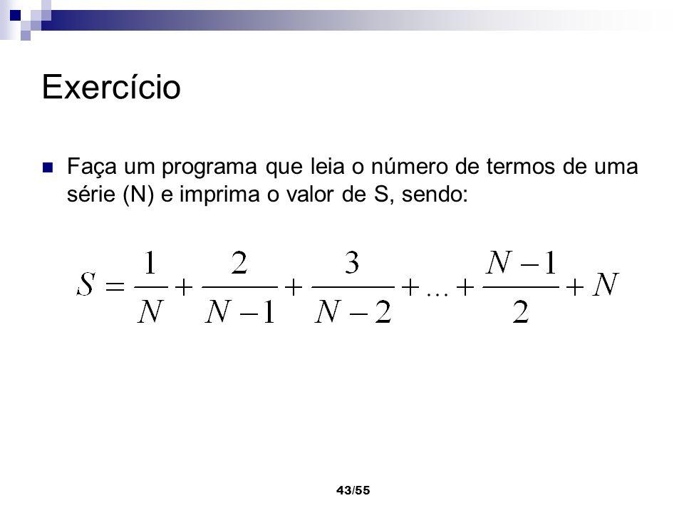43/55 Exercício Faça um programa que leia o número de termos de uma série (N) e imprima o valor de S, sendo: