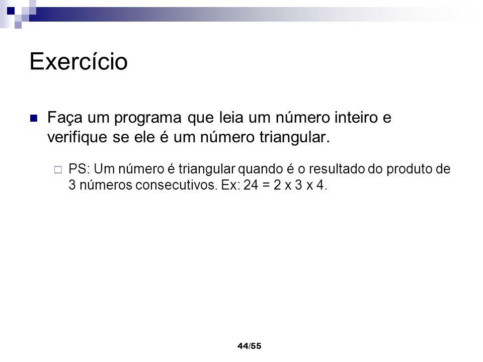 44/55 Exercício Faça um programa que leia um número inteiro e verifique se ele é um número triangular. PS: Um número é triangular quando é o resultado