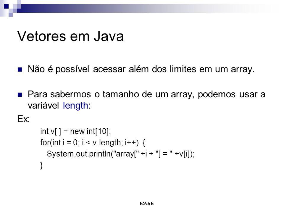 52/55 Vetores em Java Não é possível acessar além dos limites em um array. Para sabermos o tamanho de um array, podemos usar a variável length: Ex: in