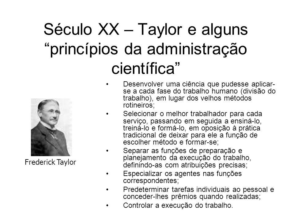 Século XX – Taylor e alguns princípios da administração científica Desenvolver uma ciência que pudesse aplicar- se a cada fase do trabalho humano (div