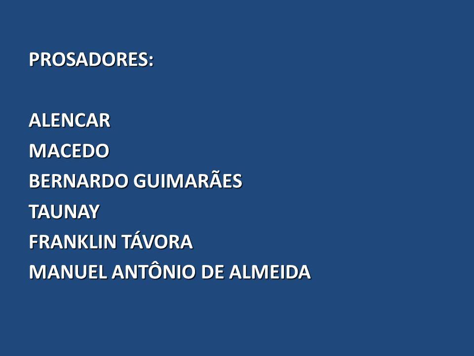 PROSADORES:ALENCARMACEDO BERNARDO GUIMARÃES TAUNAY FRANKLIN TÁVORA MANUEL ANTÔNIO DE ALMEIDA