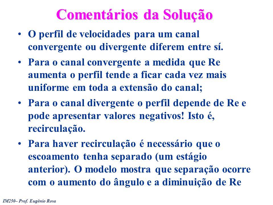 IM250– Prof. Eugênio Rosa Comentários da Solução O perfil de velocidades para um canal convergente ou divergente diferem entre sí. Para o canal conver