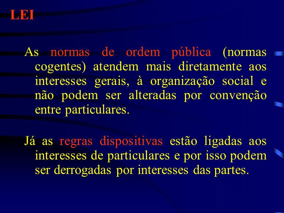 LEI As normas de ordem pública (normas cogentes) atendem mais diretamente aos interesses gerais, à organização social e não podem ser alteradas por co