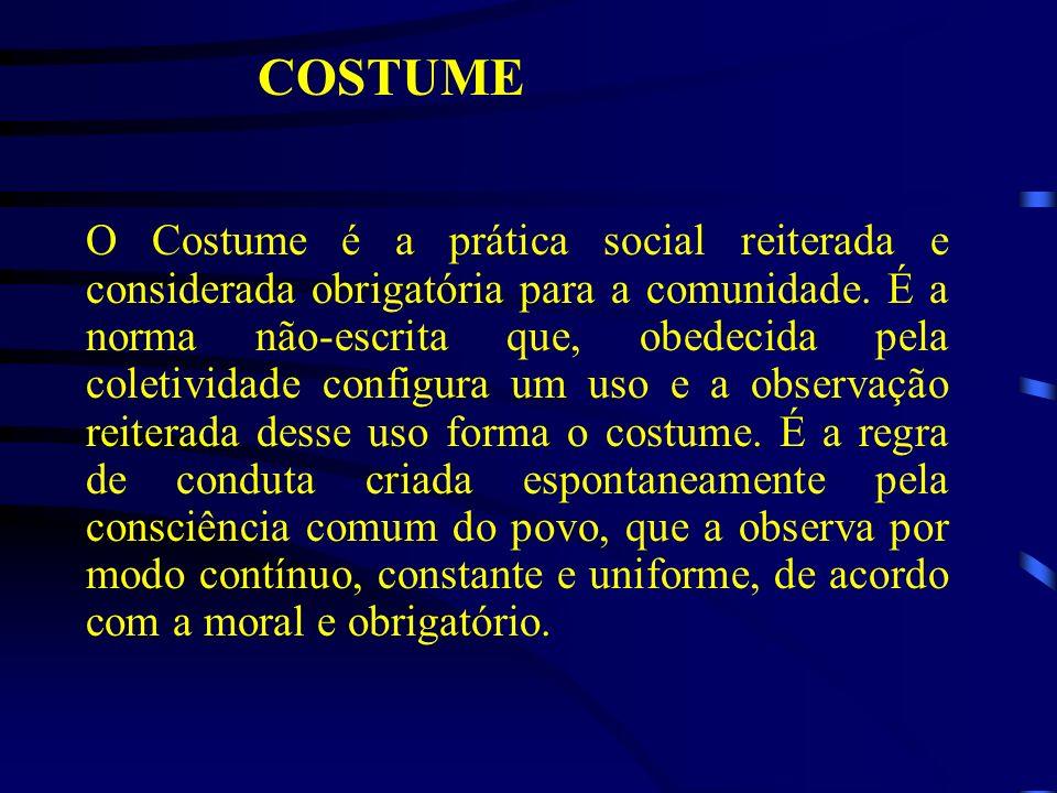 COSTUME O Costume é a prática social reiterada e considerada obrigatória para a comunidade. É a norma não-escrita que, obedecida pela coletividade con