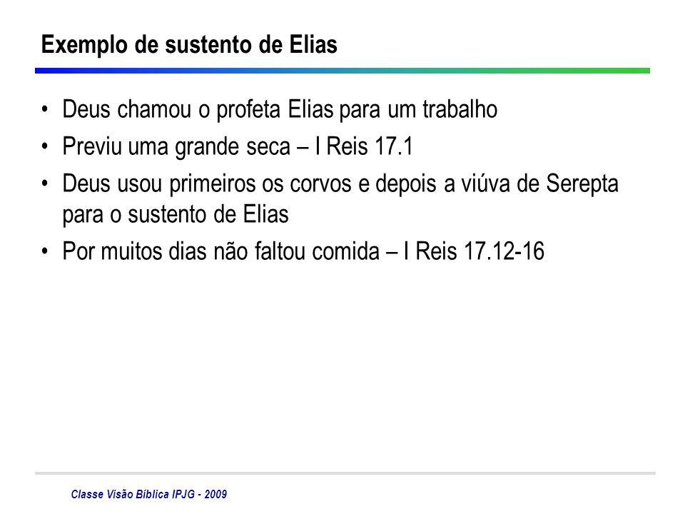 Classe Visão Bíblica IPJG - 2009 Exemplo de sustento de Elias Deus chamou o profeta Elias para um trabalho Previu uma grande seca – I Reis 17.1 Deus u
