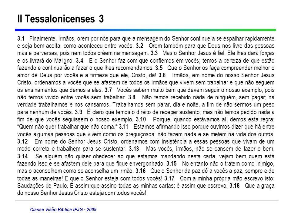 Classe Visão Bíblica IPJG - 2009 II Tessalonicenses 3 3.1 Finalmente, irmãos, orem por nós para que a mensagem do Senhor continue a se espalhar rapida