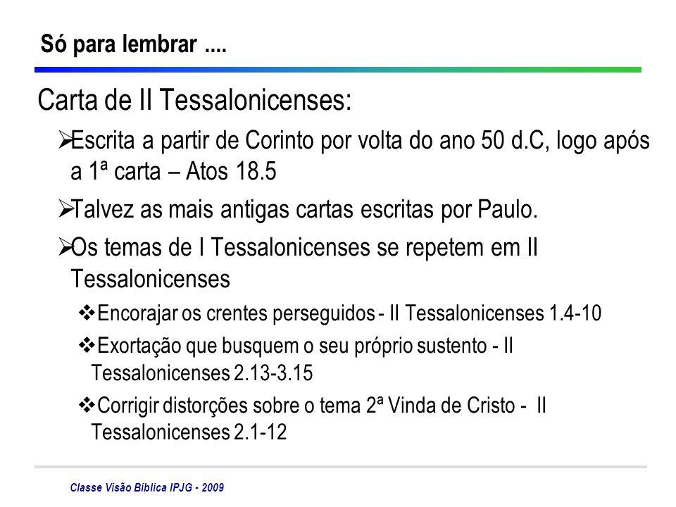 Classe Visão Bíblica IPJG - 2009 Só para lembrar.... Carta de II Tessalonicenses: Escrita a partir de Corinto por volta do ano 50 d.C, logo após a 1ª