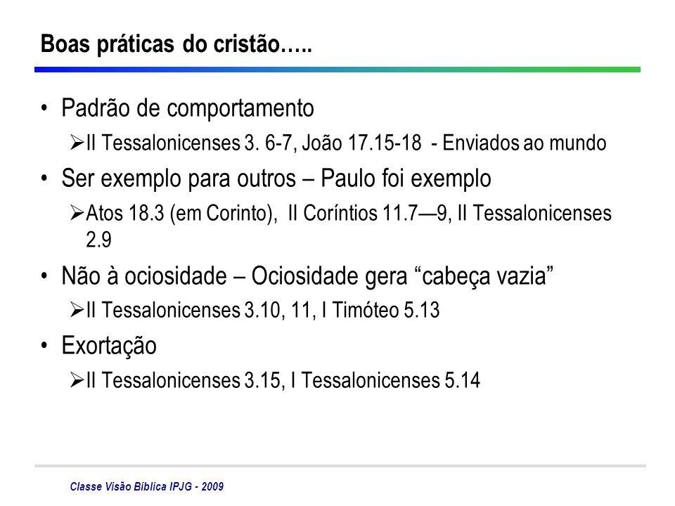 Classe Visão Bíblica IPJG - 2009 Boas práticas do cristão….. Padrão de comportamento II Tessalonicenses 3. 6-7, João 17.15-18 - Enviados ao mundo Ser