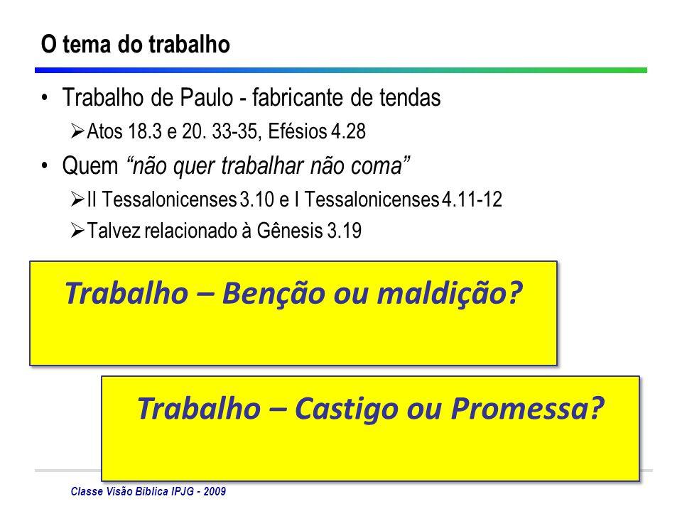 Classe Visão Bíblica IPJG - 2009 O tema do trabalho Trabalho de Paulo - fabricante de tendas Atos 18.3 e 20. 33-35, Efésios 4.28 Quem não quer trabalh