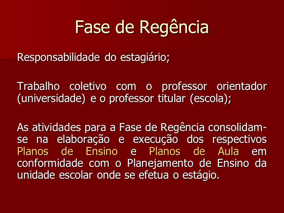 Fase de Regência Responsabilidade do estagiário; Trabalho coletivo com o professor orientador (universidade) e o professor titular (escola); As ativid