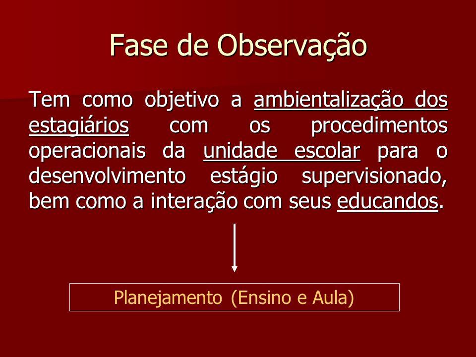 Fase de Observação Tem como objetivo a ambientalização dos estagiários com os procedimentos operacionais da unidade escolar para o desenvolvimento est