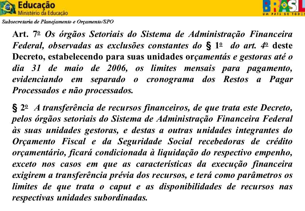 Art. 7 o Os órgãos Setoriais do Sistema de Administração Financeira Federal, observadas as exclusões constantes do § 1 o do art. 4 o deste Decreto, es