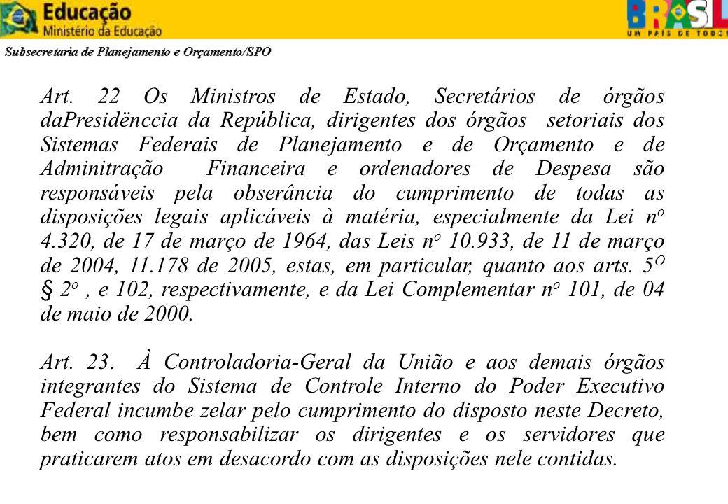 Art. 22 Os Ministros de Estado, Secretários de órgãos daPresidënccia da República, dirigentes dos órgãos setoriais dos Sistemas Federais de Planejamen