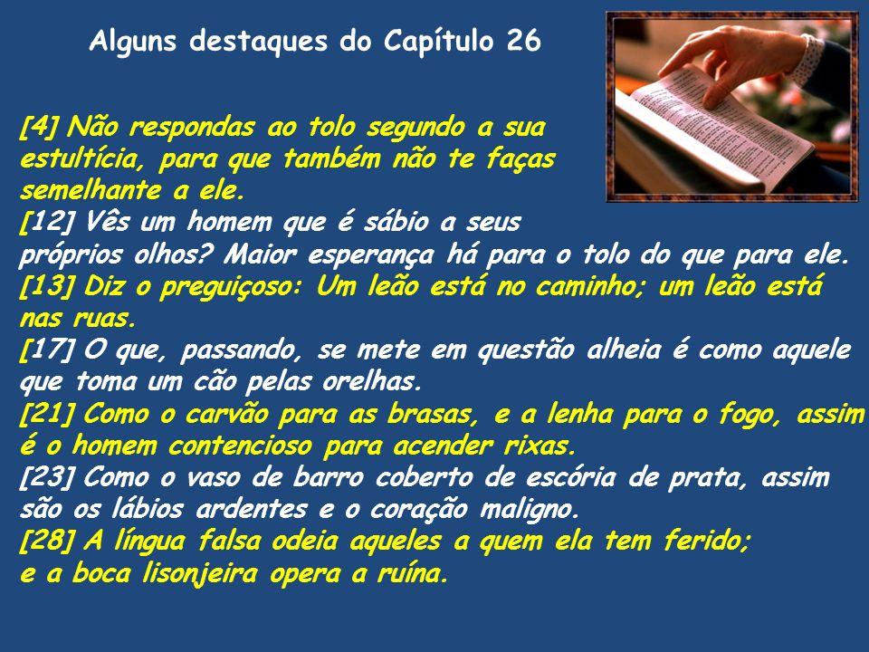 Alguns destaques do Capítulo 26 [4] Não respondas ao tolo segundo a sua estultícia, para que também não te faças semelhante a ele. [12] Vês um homem q