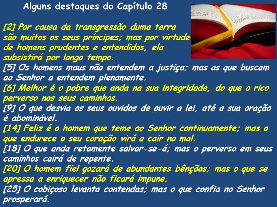 Alguns destaques do Capítulo 28 [2] Por causa da transgressão duma terra são muitos os seus príncipes; mas por virtude de homens prudentes e entendido