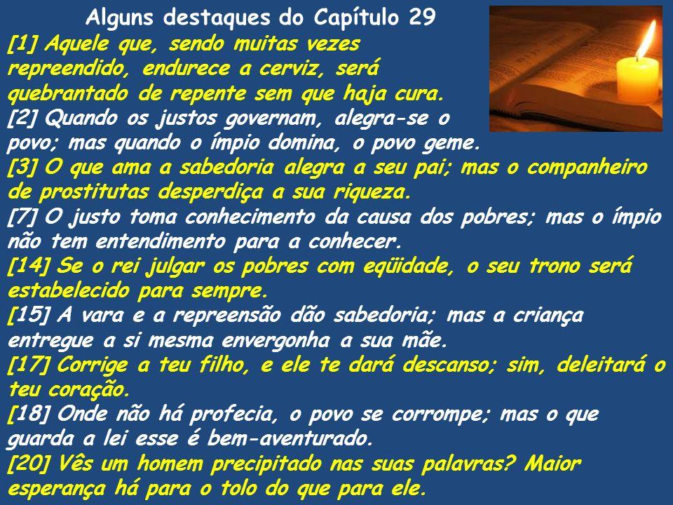 Alguns destaques do Capítulo 29 [1] Aquele que, sendo muitas vezes repreendido, endurece a cerviz, será quebrantado de repente sem que haja cura. [2]