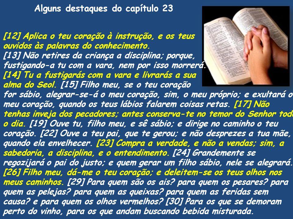 [12] Aplica o teu coração à instrução, e os teus ouvidos às palavras do conhecimento. [13] Não retires da criança a disciplina; porque, fustigando-a t