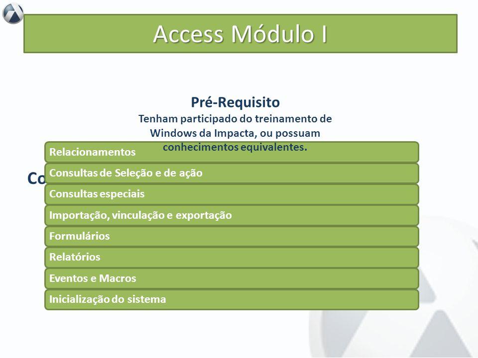 Objetivo Centrar-se no aprendizado do Access, destinando-se a todos aqueles que pretendem compreender as características e os recursos essenciais ofer