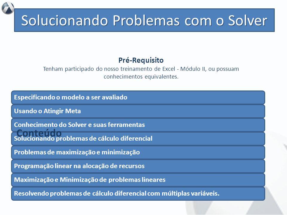 Objetivo Utilização do Solver e de suas ferramentas na resolução de problemas em planilhas elaboradas no Excel. Solucionando Problemas com o Solver Es