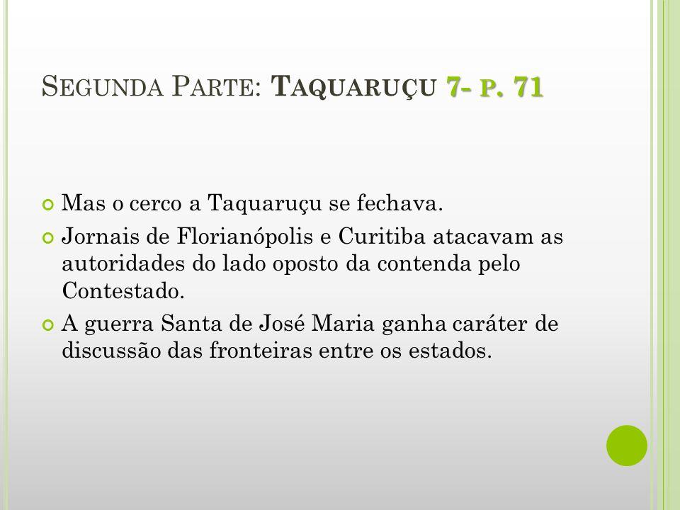 7- P. 71 S EGUNDA P ARTE : T AQUARUÇU 7- P. 71 Mas o cerco a Taquaruçu se fechava. Jornais de Florianópolis e Curitiba atacavam as autoridades do lado