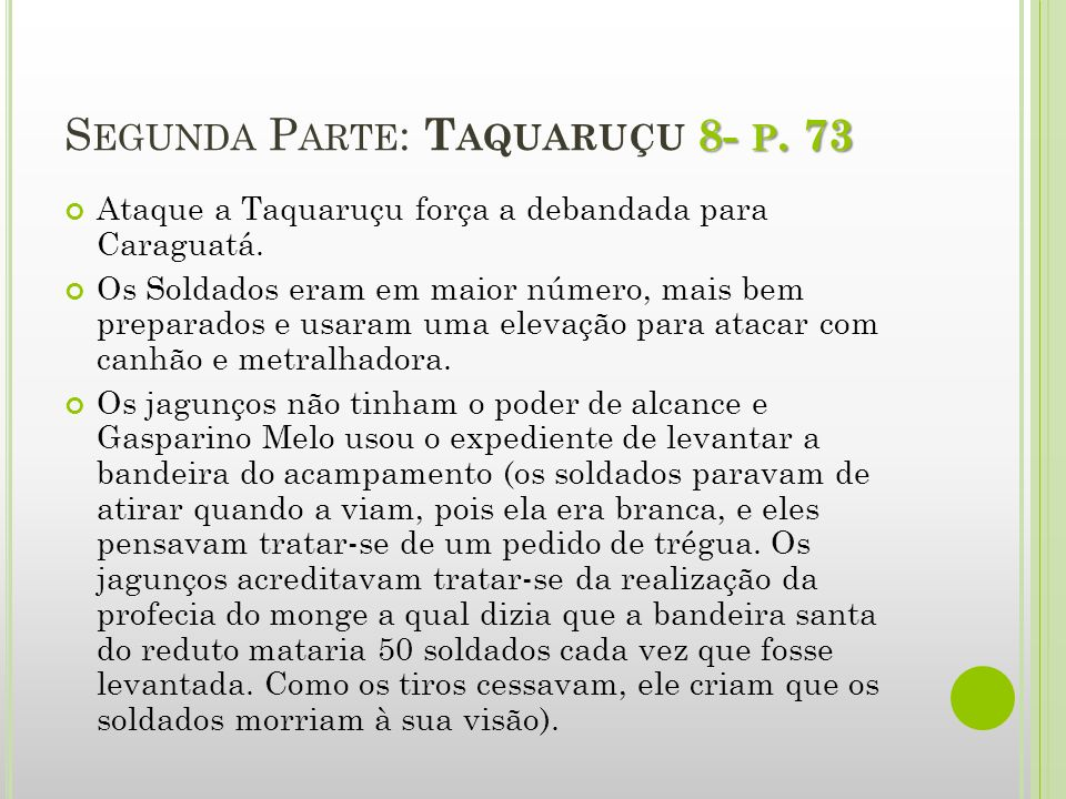 8- P. 73 S EGUNDA P ARTE : T AQUARUÇU 8- P. 73 Ataque a Taquaruçu força a debandada para Caraguatá. Os Soldados eram em maior número, mais bem prepara