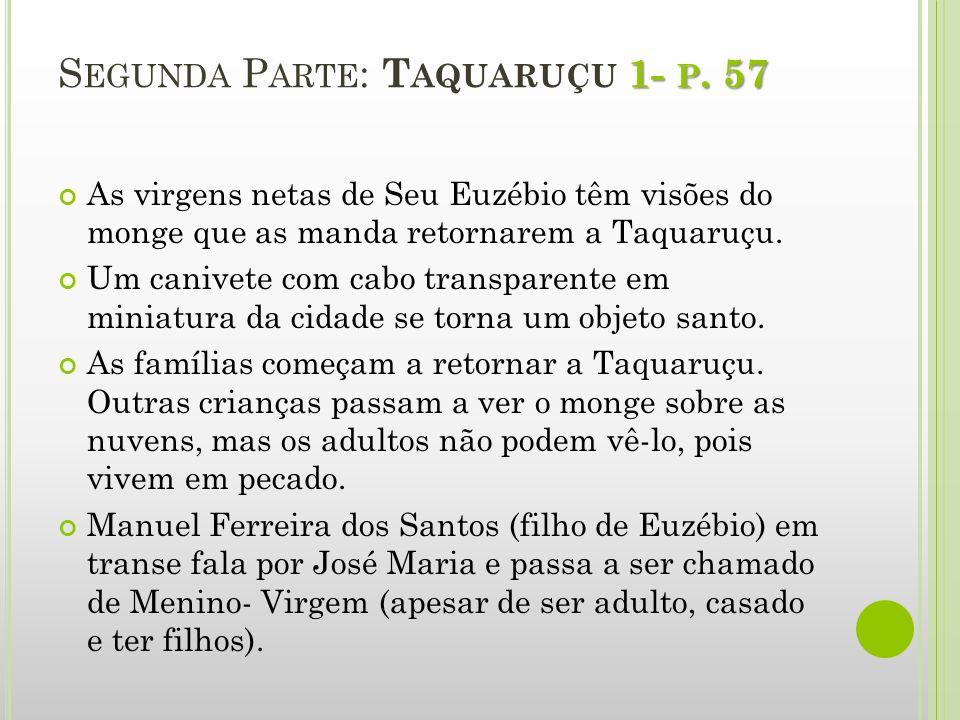 1- P. 57 S EGUNDA P ARTE : T AQUARUÇU 1- P. 57 As virgens netas de Seu Euzébio têm visões do monge que as manda retornarem a Taquaruçu. Um canivete co